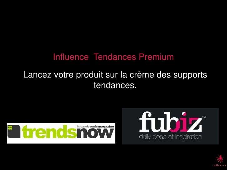 Influence  Tendances Premium<br />Lancez votre produit sur la crème des supports tendances.<br />