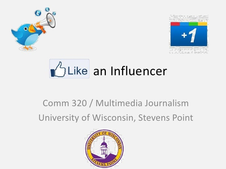 an Influencer Comm 320 / Multimedia JournalismUniversity of Wisconsin, Stevens Point