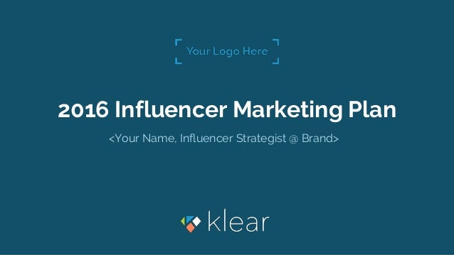 2016 Influencer Marketing Plan <Your Name, Influencer Strategist @ Brand>