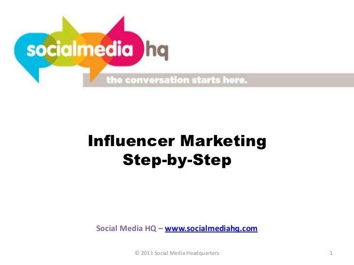 Influencer Marketing     Step-by-StepSocial Media HQ – www.socialmediahq.com         © 2011 Social Media Headquarters   1