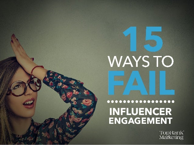 Influencer Engagement: 15 Ways to Fail & 25 Ways to Win Slide 3