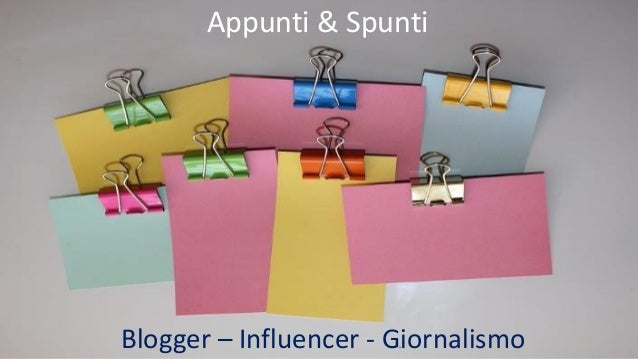 Appunti & Spunti Blogger – Influencer - Giornalismo