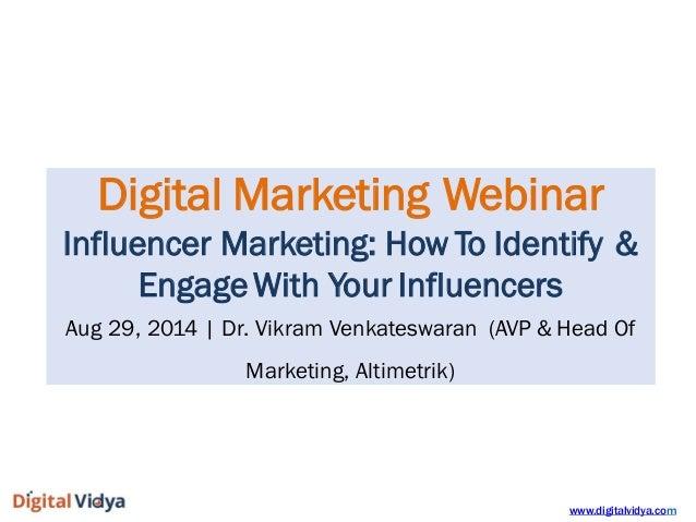www.digitalvidya.com  DigitalMarketingWebinar  InfluencerMarketing:HowToIdentify&  EngageWithYourInfluencers  Aug29,2014|D...
