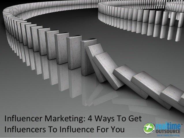 Influencer Marketing: 4 Ways To Get Influencers To Influence For You