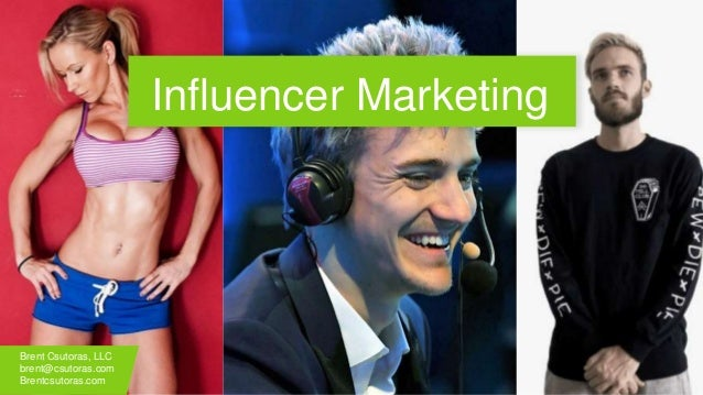Influencer Marketing Brent Csutoras, LLC brent@csutoras.com Brentcsutoras.com