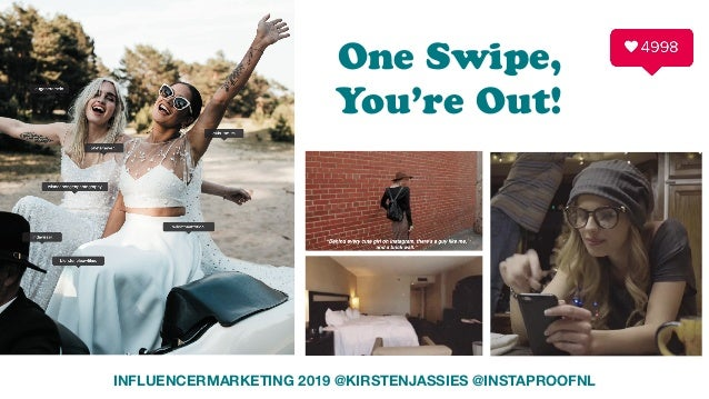 INFLUENCERMARKETING 2019 @KIRSTENJASSIES @INSTAPROOFNL One Swipe,  You're Out!