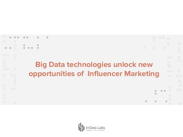 Big Data technologies unlock new opportunities of Influencer Marketing