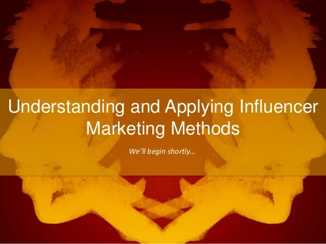 Understanding and Applying Influencer Marketing Methods We'll begin shortly…