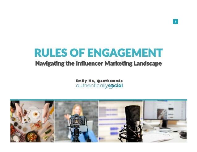 1 Naviga&ng the Influencer Marke&ng Landscape E m i l y H o , @ a u t h e m m i e RULES OF ENGAGEMENT