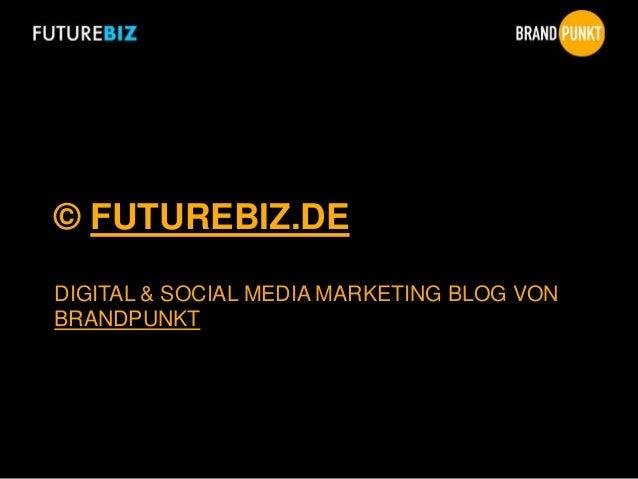 © FUTUREBIZ.DE DIGITAL & SOCIAL MEDIA MARKETING BLOG VON BRANDPUNKT