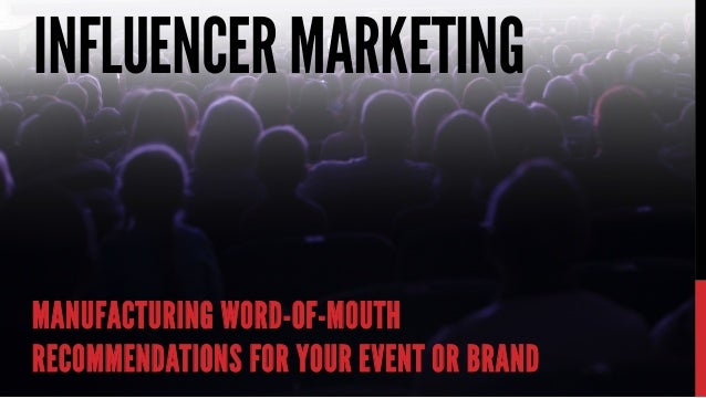 INFLUENCERMARKETING MANUFACTURING WORD-OF-MOUTH RECOMMENDATIONS FOR YOUR EVENT OR BRAND