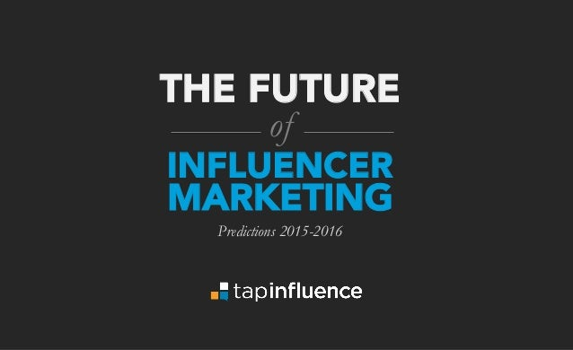 THE FUTURE of INFLUENCER MARKETING Predictions 2015-2016