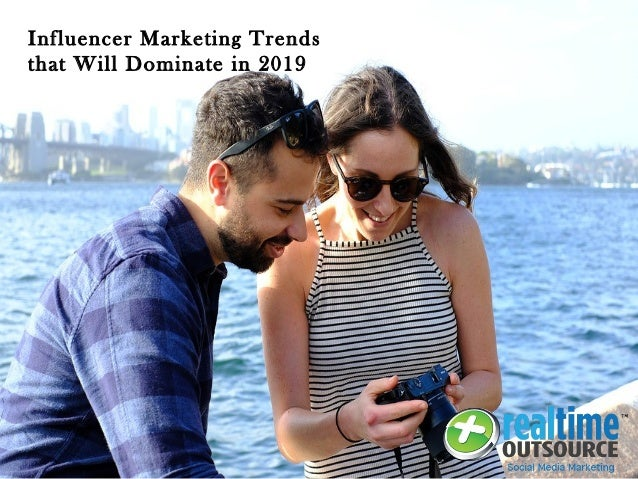 Influencer Marketing Trends that Will Dominate in 2019