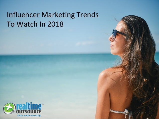 Influencer Marketing Trends To Watch In 2018