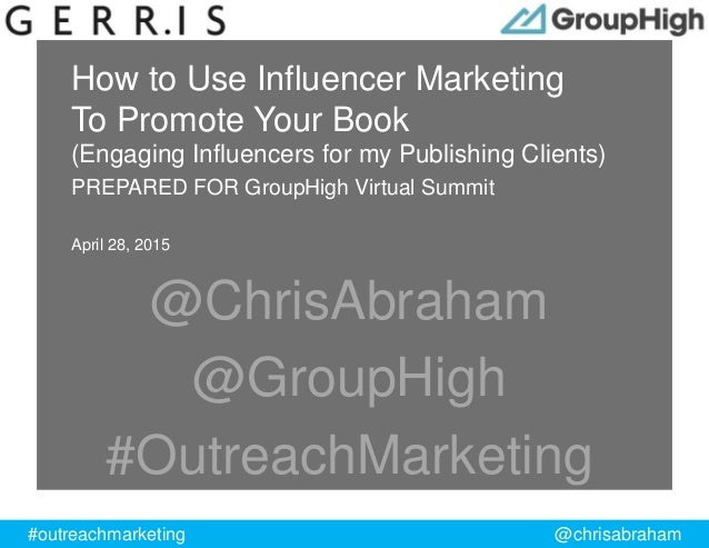 #outreachmarketing @chrisabraham ProprietaryandConfidential How to Use Influencer Marketing To Promote Your Book (Engaging...