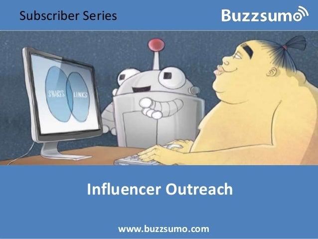 Influencer Outreach www.buzzsumo.com Subscriber Series