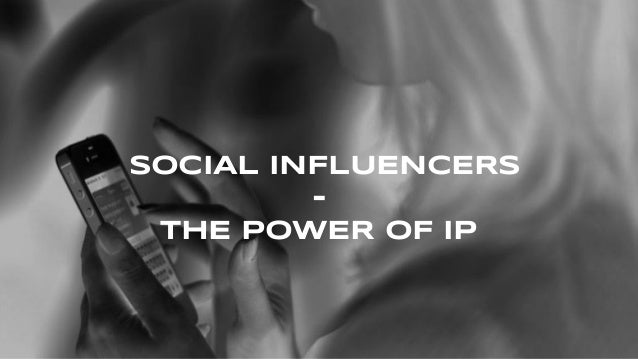 SOCIAL INFLUENCERS - THE POWER OF IP