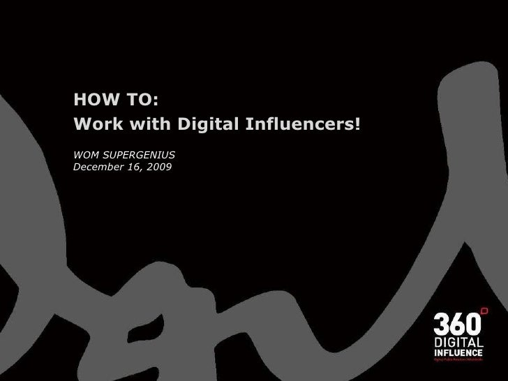 HOW TO: Work with Digital Influencers! WOM SUPERGENIUS December 16, 2009