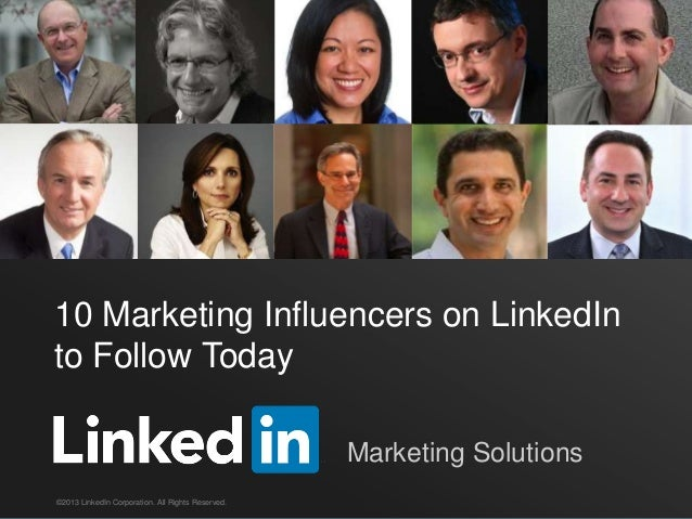 10 Marketing Influencers on LinkedInto Follow Today©2013 LinkedIn Corporation. All Rights Reserved.Marketing Solutions