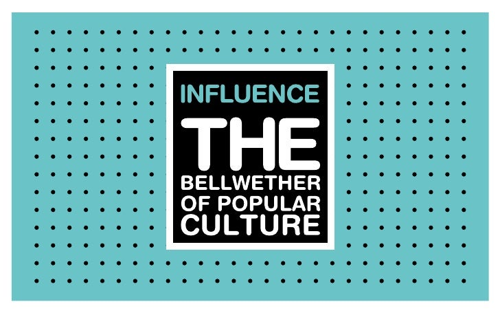 Influence The Bellwether of Popular Culture