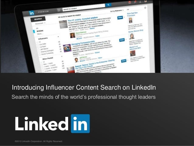 Introducing Influencer Content Search on LinkedIn Search the minds of the world's professional thought leaders  ©2013 Link...