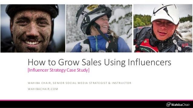 How to Grow Sales Using Influencers [Influencer Strategy Case Study] WAHIBA CHAIR, SENIOR SOCIAL MEDIA STRATEGIST & INSTRU...