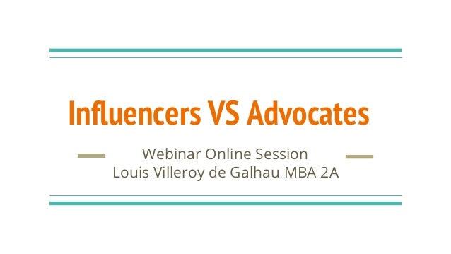 Influencers VS Advocates Webinar Online Session Louis Villeroy de Galhau MBA 2A