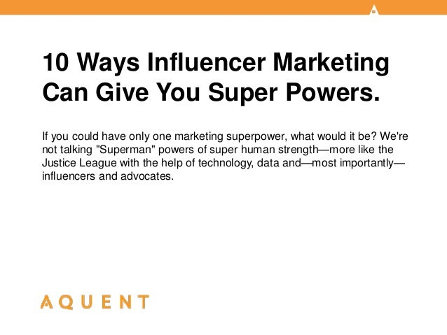 10 Ways Influencer Marketing Can Give You Super Powers. If you could have only one marketing superpower, what would it be?...