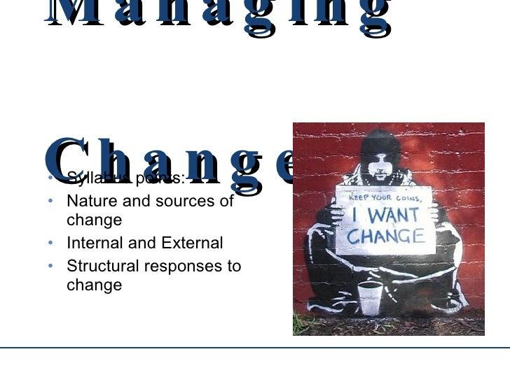 Managing Change <ul><li>Syllabus points: </li></ul><ul><li>Nature and sources of change </li></ul><ul><li>Internal and Ext...