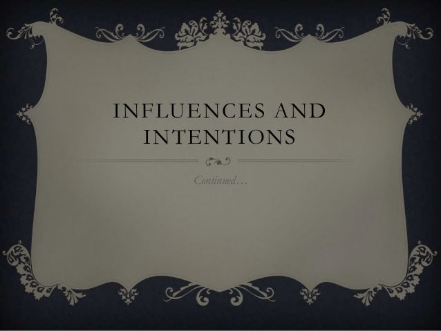 INFLUENCES AND INTENTIONS Continued…