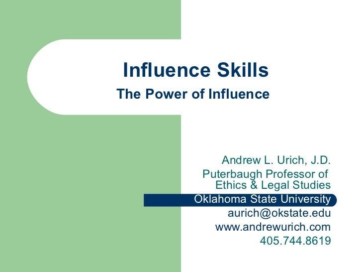Influence SkillsThe Power of Influence                Andrew L. Urich, J.D.            Puterbaugh Professor of            ...