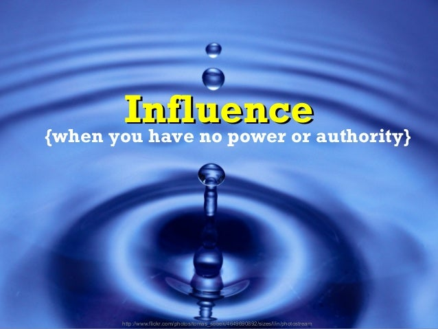 Influence{when you have no power or authority}       http://www.flickr.com/photos/tomas_sobek/4649690892/sizes/l/in/photos...