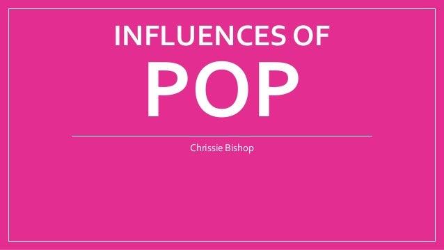 INFLUENCES OF  POP  Chrissie Bishop