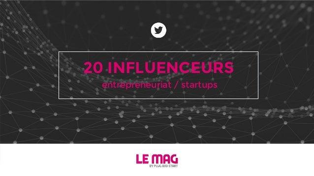 20 INFLUENCEURS entrepreneuriat / startups