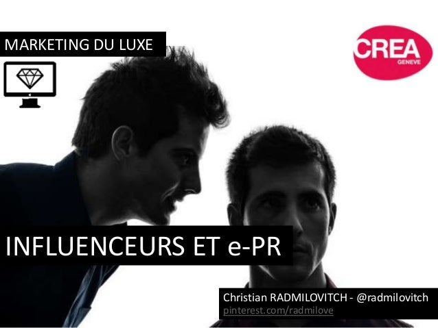 MARKETING DU LUXE INFLUENCEURS ET e-PR Christian RADMILOVITCH - @radmilovitch pinterest.com/radmilove