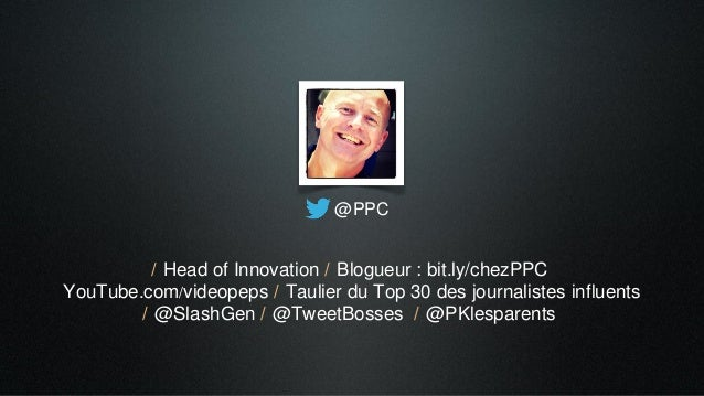 @PPC/ Head of Innovation / Blogueur : bit.ly/chezPPCYouTube.com/videopeps / Taulier du Top 30 des journalistes influents/ ...