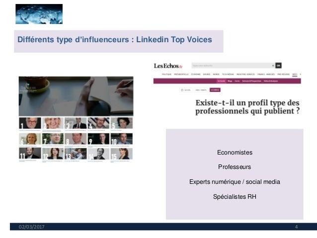 02/03/2017 4 Différents type d'influenceurs : Linkedin Top Voices Economistes Professeurs Experts numérique / social media...