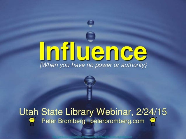 Influence http://www.flickr.com/photos/tomas_sobek/4649690892/sizes/l/in/photostream Utah State Library Webinar, 2/24/15 P...