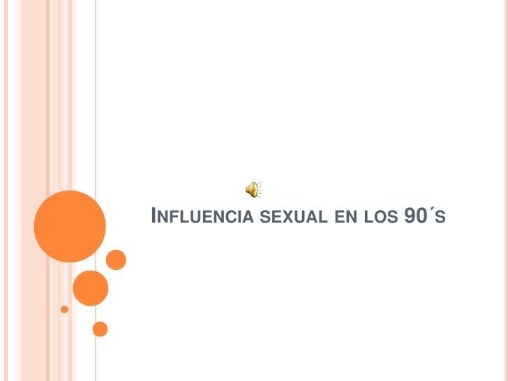 Influencia sexual en los 90´s<br />