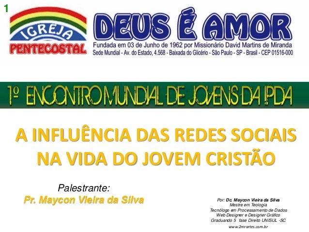 1 Comunidade Católica Pantokrator  A INFLUÊNCIA DAS REDES SOCIAIS NA VIDA DO JOVEM CRISTÃO Palestrante: Pr. Maycon Vieira ...