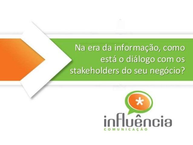 Na era da informação, como está o diálogo com os stakeholders do seu negócio?