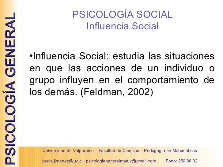 PSICOLOGÍA SOCIAL Influencia Social <ul><li>Influencia Social: estudia las situaciones en que las acciones de un individuo...
