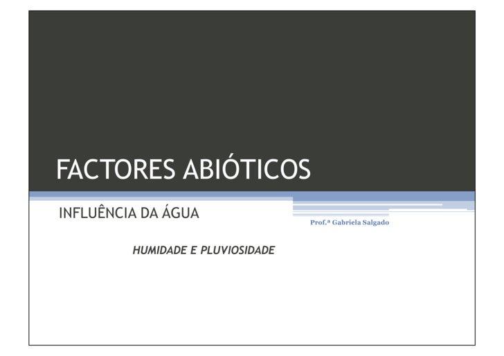 FACTORES ABIÓTICOS INFLUÊNCIA DA ÁGUA                 Prof.ª Gabriela Salgado             HUMIDADE E PLUVIOSIDADE