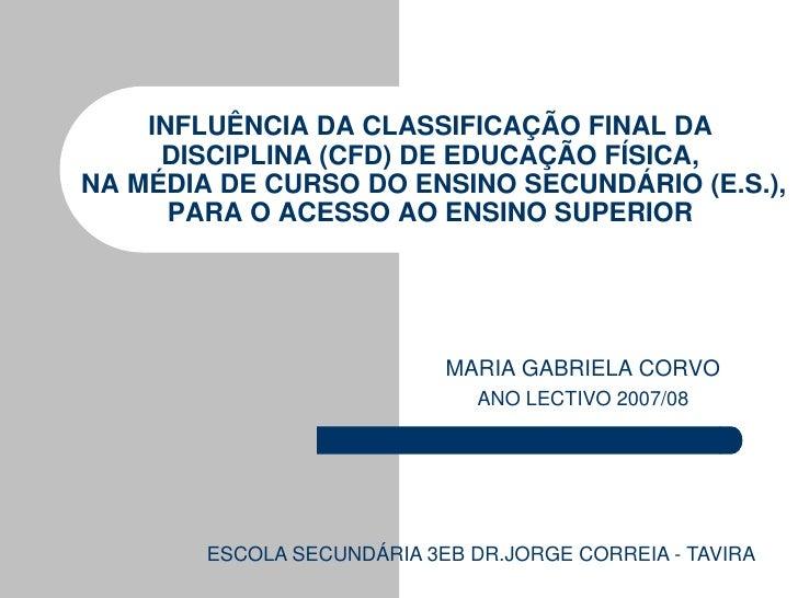 INFLUÊNCIA DA CLASSIFICAÇÃO FINAL DA     DISCIPLINA (CFD) DE EDUCAÇÃO FÍSICA,NA MÉDIA DE CURSO DO ENSINO SECUNDÁRIO (E.S.)...