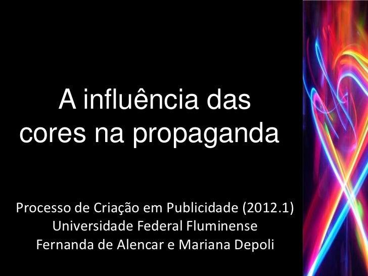 A influência dascores na propagandaProcesso de Criação em Publicidade (2012.1)     Universidade Federal Fluminense   Ferna...