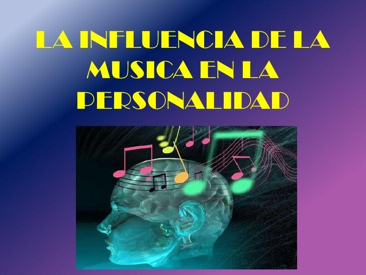 LA INFLUENCIA DE LA    MUSICA EN LA   PERSONALIDAD
