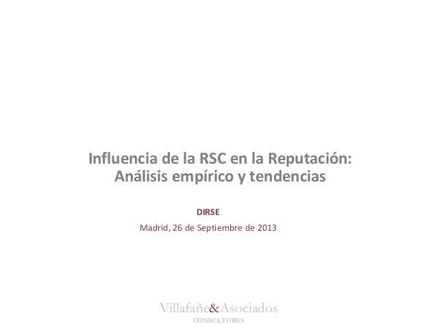 Villafañe&Asociados CONSULTORES Influencia de la RSC en la Reputación: Análisis empírico y tendencias DIRSE Madrid, 26 de ...