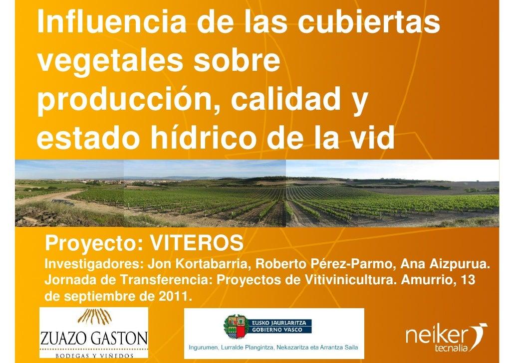 Influencia de las cubiertasvegetales sobreproducción, calidad yestado hídrico de la vidProyecto: VITEROSInvestigadores: Jo...