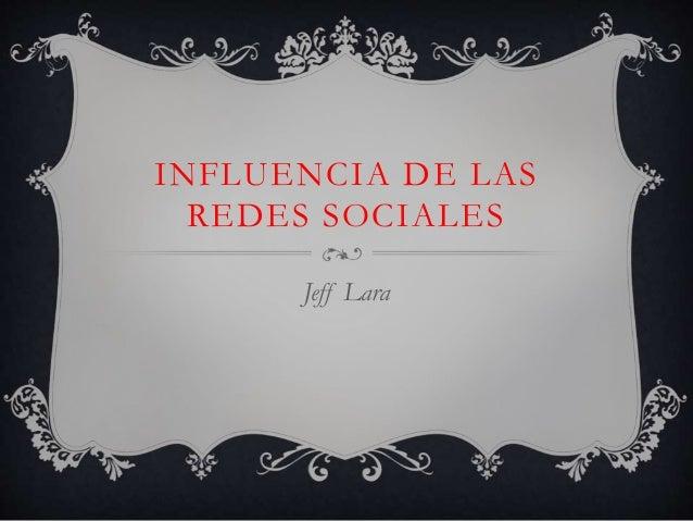 INFLUENCIA DE LAS REDES SOCIALES Jeff Lara