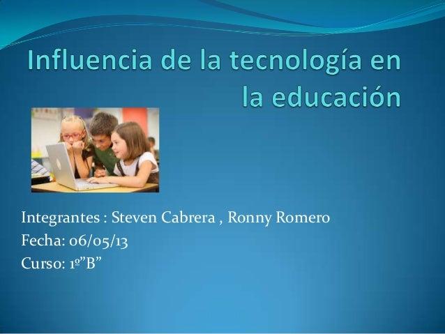 """Integrantes : Steven Cabrera , Ronny RomeroFecha: 06/05/13Curso: 1º""""B"""""""